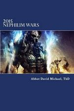 2015 Nephilim Wars : Determine Your Preparedness for Survival and War Against the Nephilim - Abbot-Bishop David Michael Thd