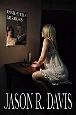 Inside the Mirrors - Jason R Davis