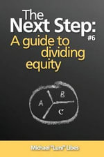 The Next Step : A Guide to Dividing Equity - Michael Luni Libes