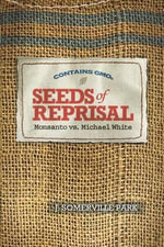Seeds of Reprisal : Monsanto vs. Michael White - J Somerville Park