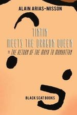 Tintin Meets the Dragon Queen in the Return of the Maya to Manhattan - Alain Arias-Misson