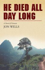 He Died All Day Long - Jon Wells