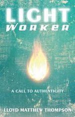 Lightworker : A Call to Authenticity - Lloyd Matthew Thompson