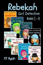 Rebekah - Girl Detective Books 1-8 : Fun Short Story Mysteries for Children Ages 9-12 (the Mysterious Garden, Alien Invasion, Magellan Goes Missing, Ghost Hunting, Grown-Ups Out to Get Us?! + 3 More!) - Pj Ryan