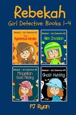 Rebekah - Girl Detective Books 1-4 : Fun Short Story Mysteries for Children Ages 9-12 (the Mysterious Garden, Alien Invasion, Magellan Goes Missing, Ghost Hunting) - Pj Ryan