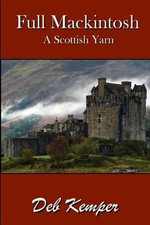 Full Mackintosh : A Scottish Yarn - Deb Kemper