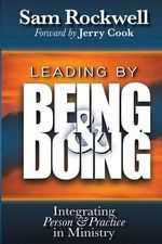 Leading by Being and Doing : Integrating Person and Practice in Ministry - Sam Rockwell
