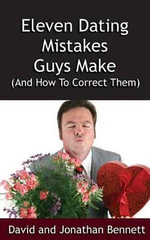 Eleven Dating Mistakes Guys Make (and How to Correct Them) - David Bennett