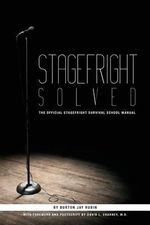 Stagefright Solved : The Official Stagefright Survival School Manual - Burton Jay Rubin