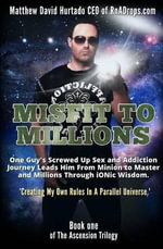 Misfit to Millions : Creating My Own Rules in a Parallel Universe - Matthew David Hurtado