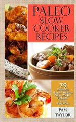 Paleo Slow Cooker Recipes : 79 Delicious, Easy & Healthy Slow Cooker Recipes for the Paleo Diet - Pam Taylor