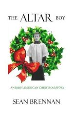 The Altar Boy : An Irish American Christmas Story - Sean Brennan
