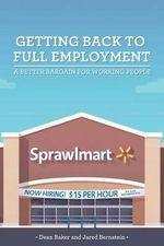 Getting Back to Full Employment : A Better Bargain for Working People - Jared Bernstein