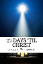 25 Days 'Til Christ : An Advent Devotional for the Family - Rev Paula Whidden