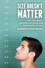 Size Doesn't Matter : The Short Man's Handbook of Dating and Relationship Success - Professor of Philosophy Jonathan Bennett
