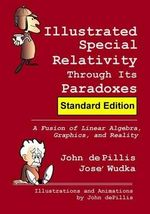 Illustrated Special Relativity Through Its Paradoxes : Standard Edition: A Fusion of Linear Algebra, Graphics, and Reality - John de Pillis