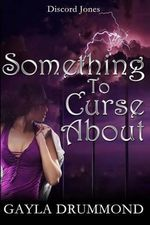 Something to Curse about : A Discord Jones Novel - Gayla Drummond
