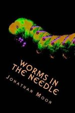 Worms in the Needle - Jonathan Moon