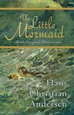 The Little Mermaid (with Original Illustrations) - Hans Christian Andersen