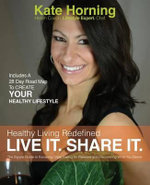 Healthy Living Redefined : Live It. Share It. - Kate Horning