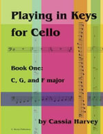 Playing in Keys for Cello, Book One - Cassia Harvey