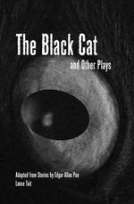 The Black Cat and Other Plays Adapted from Stories by Edgar Allan Poe - Lance Tait