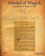 Arbatel of Magick : Or the Spiritual Wisdom of the Ancients - Robert Turner