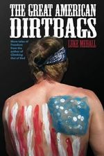 The Great American Dirtbags : More Tales of Freedom and Climbing from the Author of Climbing Out of Bed - Luke Mehall