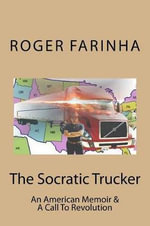 The Socratic Trucker : An American Memoir & a Call to Revolution - Roger Anthony Farinha