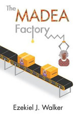 The Madea Factory - Ezekiel J Walker