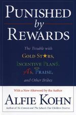 Punished by Rewards : The Trouble with Gold Stars, Incentive Plans, A's, Praise and Other Bribes - Alfie Kohn