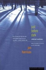 Just before Dark : Collected Nonfiction - Jim Harrison