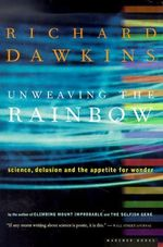 Unweaving the Rainbow : Science, Delusion, and the Appetite for Wonder - Richard Dawkins