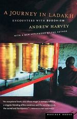 A Journey in Ladakh : Encounters With Buddhism - Andrew Harvey
