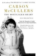 The Mortgaged Heart : Selected Writings - Carson McCullers