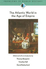 The Atlantic World in the Age of Empire : Problems in World History - Timothy Hall