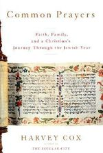 Common Prayers: Faith, Family, and a Christian's Journey Through the Jewish Year - Harvey Cox