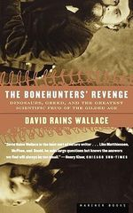 The Bonehunters' Revenge : Dinosaurs, Greed, and the Greatest Scientific Feud of the Gilded Age - David Rains Wallace