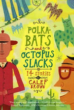 Polkabats and Octopus Slacks : 14 Stories - Calef Brown