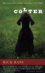 Colter : The True Story of the Best Dog I Ever Had - Rick Bass