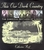 This Our Dark Country : The American Settlers of Liberia - Catherine Reef