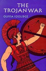 The Trojan War - Olivia E Coolidge