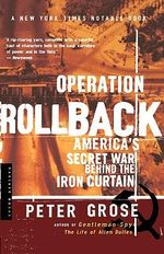 Operation Rollback : America's Secret War Behind the Iron Curtain - Peter Grose