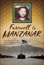 Farewell to Manzanar : A True Story of Japanese American Experience During and After the World War II Internment - Jeanne Wakatsuki Houston