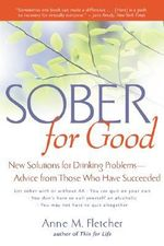 Sober for Good : New Solutions for Drinking Problems--Advice from Those Who Have Succeeded - Anne M Fletcher