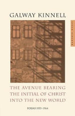 The Avenue Bearing the Initial of Christ Into the New World : Poems: 1953-1964 - Galway Kinnell