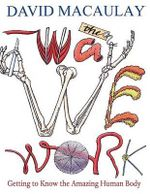 The Way We Work : Getting to Know the Amazing Human Body - David MacAulay