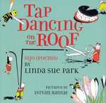 Tap Dancing on the Roof : Sijo (Poems) - Mrs Linda Sue Park