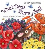 What Does Bunny See? : A Book of Colors and Flowers - Mrs Linda Sue Park
