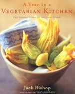 A Year in a Vegetarian Kitchen : Easy Seasonal Dishes for Family and Friends - Jack Bishop